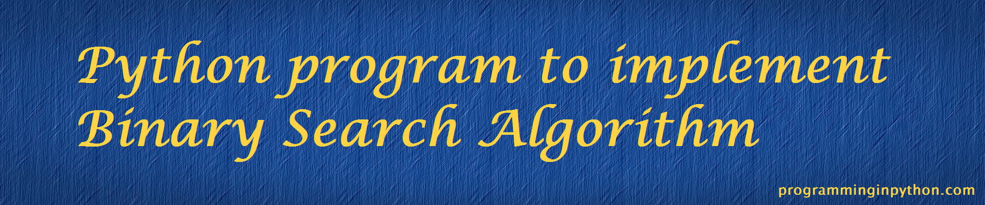 Python program to implement Binary Search Algorithm