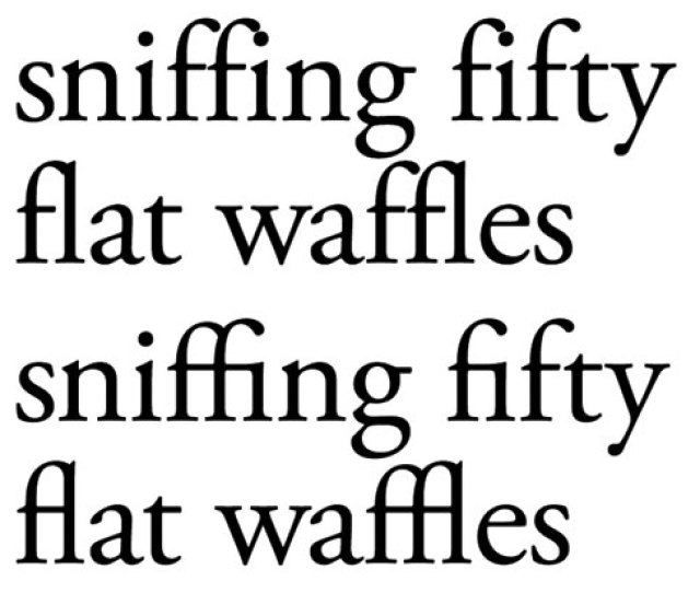 Set In Adobe Garamond Pro With No Ligatures Top The Is Look Like Water Drops Hanging Off The F Hooks Bottom Standard Fi And Fl Ligatures As Well As The