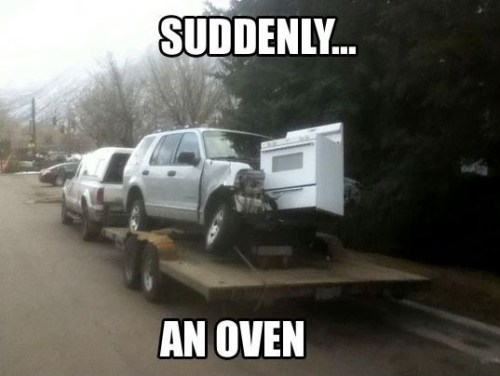 Suddenly an oven! I laughed way to hard at this.