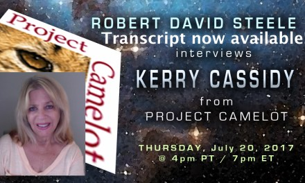TRANSCRIPTION NOW AVAILABLE – ROBERT STEELE INTERVIEWS KERRY CASSIDY