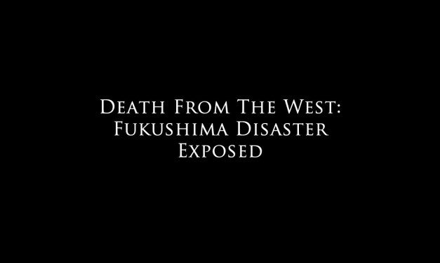 Death From The West: Fukushima Disaster Exposed