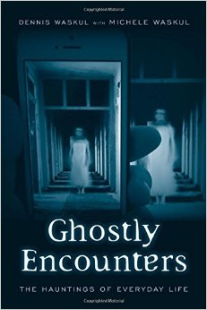 Ghostly encounters, Dennis Waskul, ghosts, hauntings