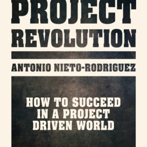 Cover of the project management book The Project Revolution: How to Succeed In a Project Driven World by Antonio Nieto-Rodriguez