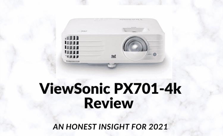 ViewSonic PX701-4K An Honest Insight for 2021