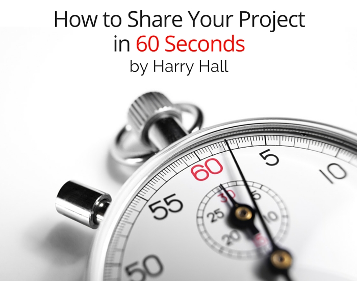 How to Share Your Project in 60 Seconds