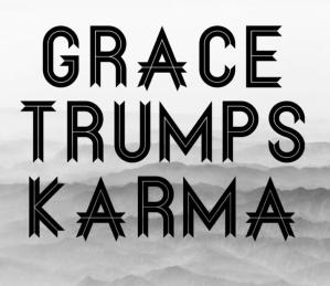Grace Trumps Karma
