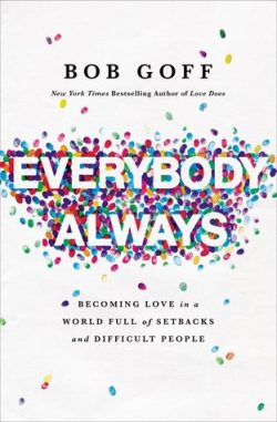 Everyone, Always: Becoming Love in a World Full of Setbacks and Difficult People