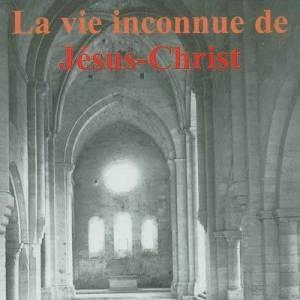 La vie inconnue de Jésus-Christ / Selon L'Enseignement De Maître Philippe