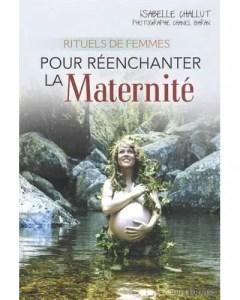 Rituels de femmes pour réenchanter la maternité Isabelle Challut
