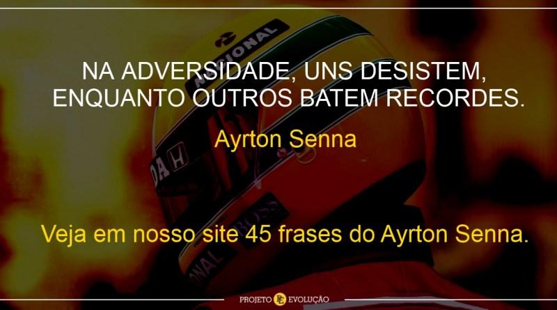 Frases De Motivação No Trabalho Para Facebook: Veja Agora 45 Frases Do Ayrton Senna