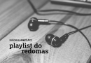 Redomascast 23 – Playlist do Redomas