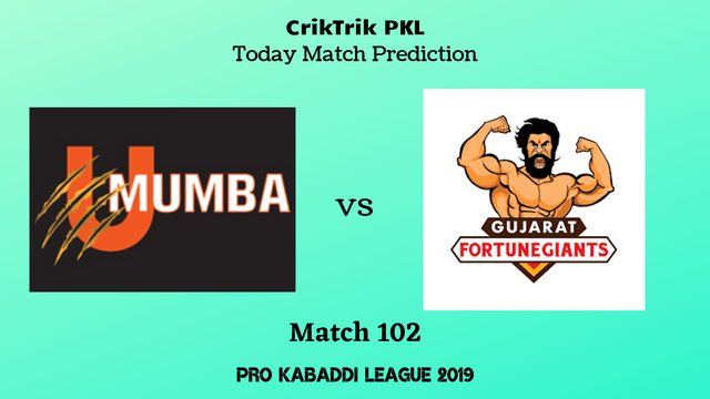 mumbai vs gujarat match102 - U Mumba vs Gujarat Fortunegiants Today Match Prediction - PKL 2019