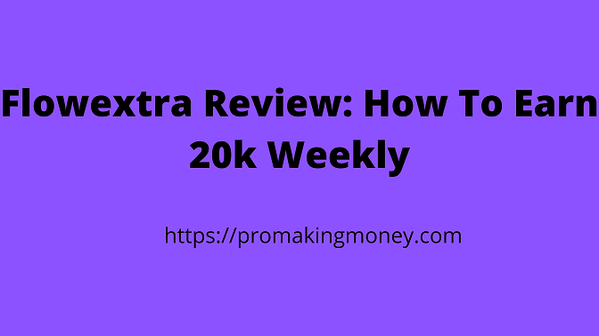 Flowextra Review: How to earn 20k weekly