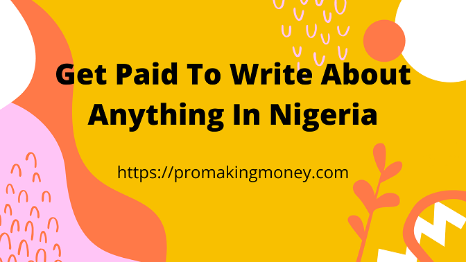 Get Paid To Write About Anything In Nigeria
