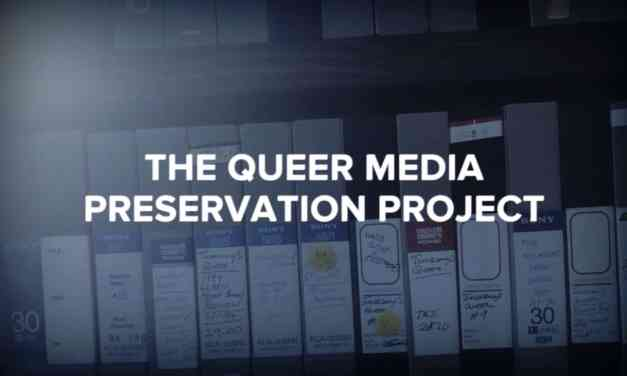 The Queer Media Preservation Project: Saving Decades of Multimedia Entertainment Activism for Future Generations