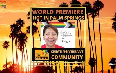 CREATING VIBRANT COMMUNITY: The LGBT Community Center of the Desert