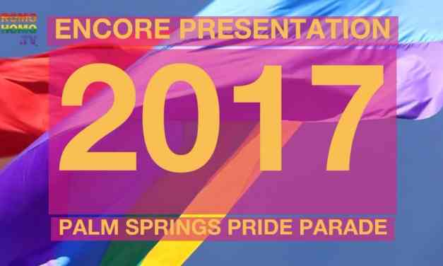 2017 Palm Springs Pride Parade Live Broacast Encore Presentation