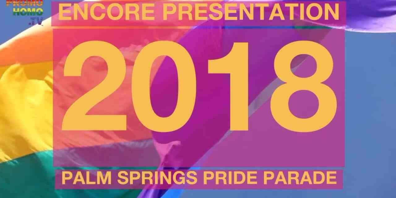 2018 Palm Springs Pride Parade Live Broadcast Encore Presentation