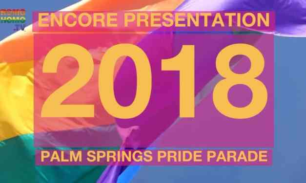 2018 Palm Springs Pride Parade Live Broadcast Encore Presentation