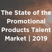 The State of the Promotional Products Talent Market   2019