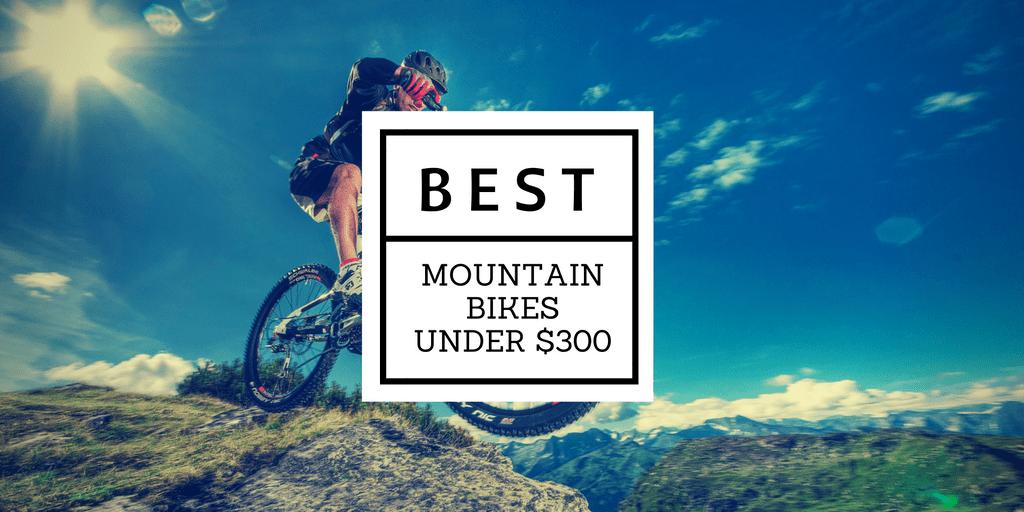 a148b19b11a Top 10 Best Mountain Bikes under $300