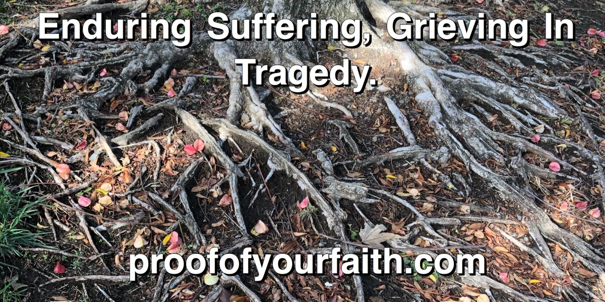 Enduring Suffering, Grieving In Tragedy.