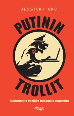 """Jessika Aro: """"Die Trolle des Putins – wahre Geschichten aus dem Front des russischen Informationskrieges"""""""