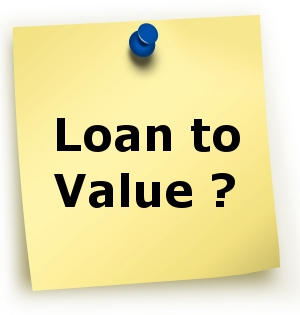 LTV – Loan To Value Ratio