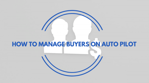 How to Manage Buyers on Auto Pilot