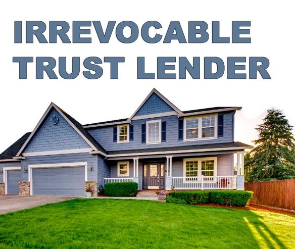 Lenders for Irrevocable Trusts