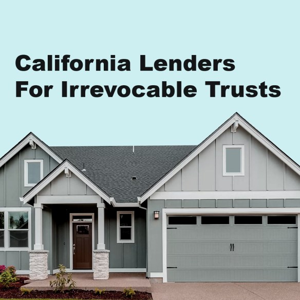 California Lenders for Irrevocable Trusts