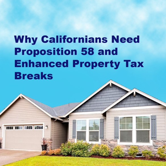 Why Californians Need Proposition 58 and Enhanced Property Tax Breaks