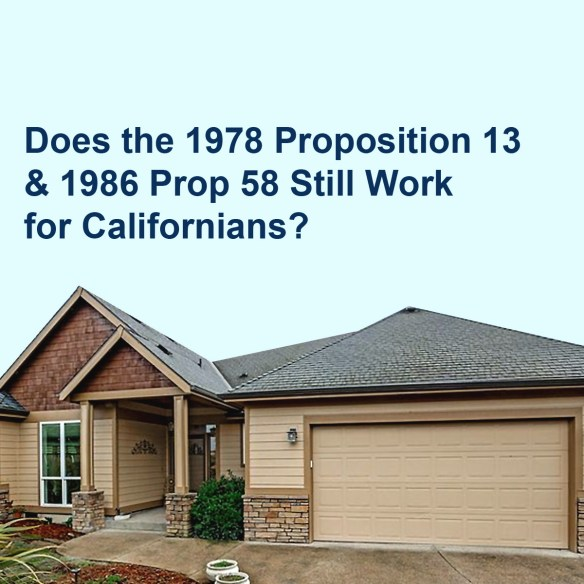Does the 1978 Proposition 13 and 1986 Prop 58 still Work for Californians