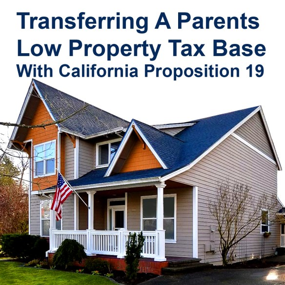 Transferring A Parents Low Property Tax Base with California Prop 19