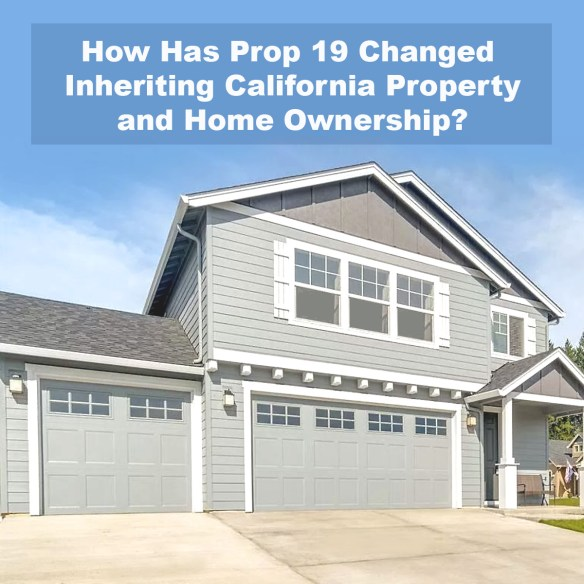How Has Prop 19 Changed Inheriting California Property and Home Ownership?