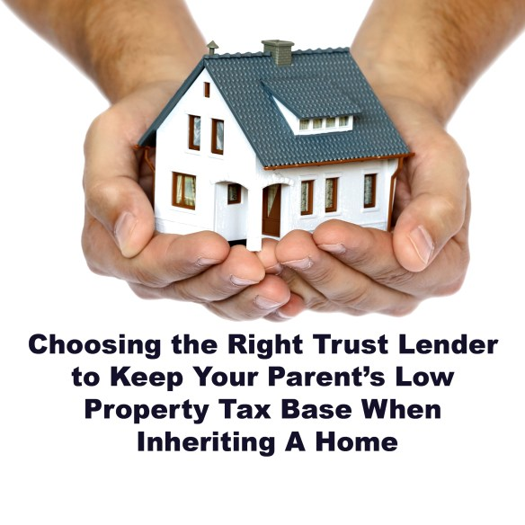 How to Choosing the Right Trust Lender to Keep Your Parent's Low Property Tax Base When Inheriting A Home