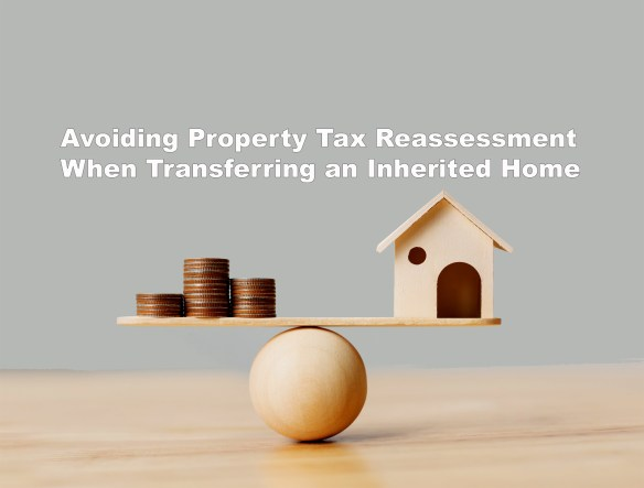 Avoiding Costly Property Tax Reassessment On An Inherited Home
