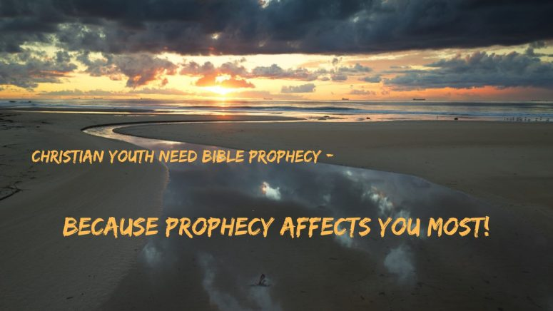 "Colored photograph of sunrise on a broad beach. Shallow channel of water flowing to the sea. Text in gold ""Christian youth need bible prophecy - because prophecy affects you most.Exclamation mark. Prophecy for Youth."