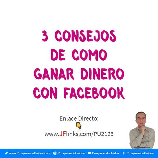 3 Consejos de Como Ganar Dinero Con Facebook