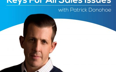 Keys For All Sales Issues (Part 1) With Patrick Donohoe – Episode 149