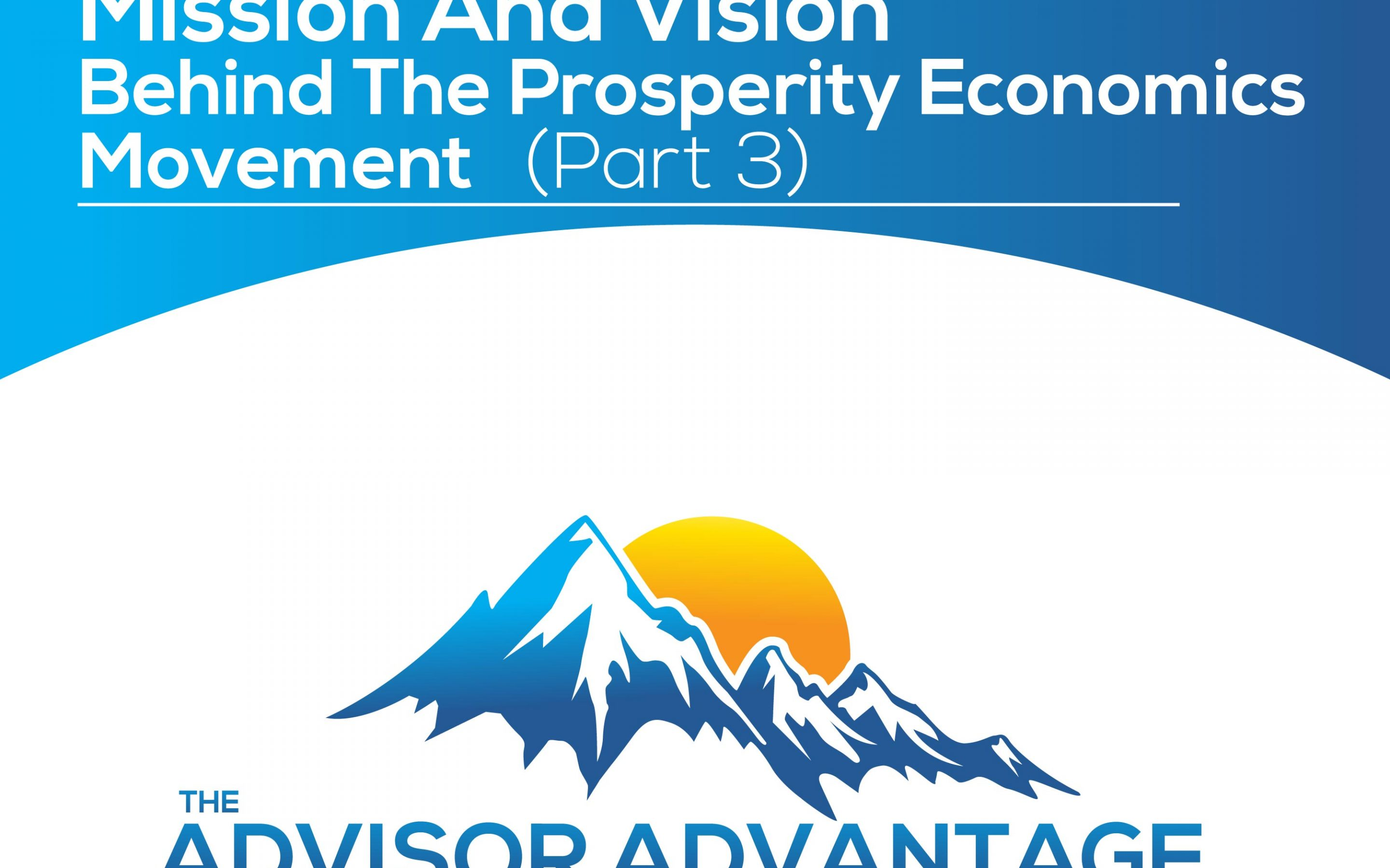 Mission and Vision Behind the Prosperity Economics Movement (part 3) – Episode 168