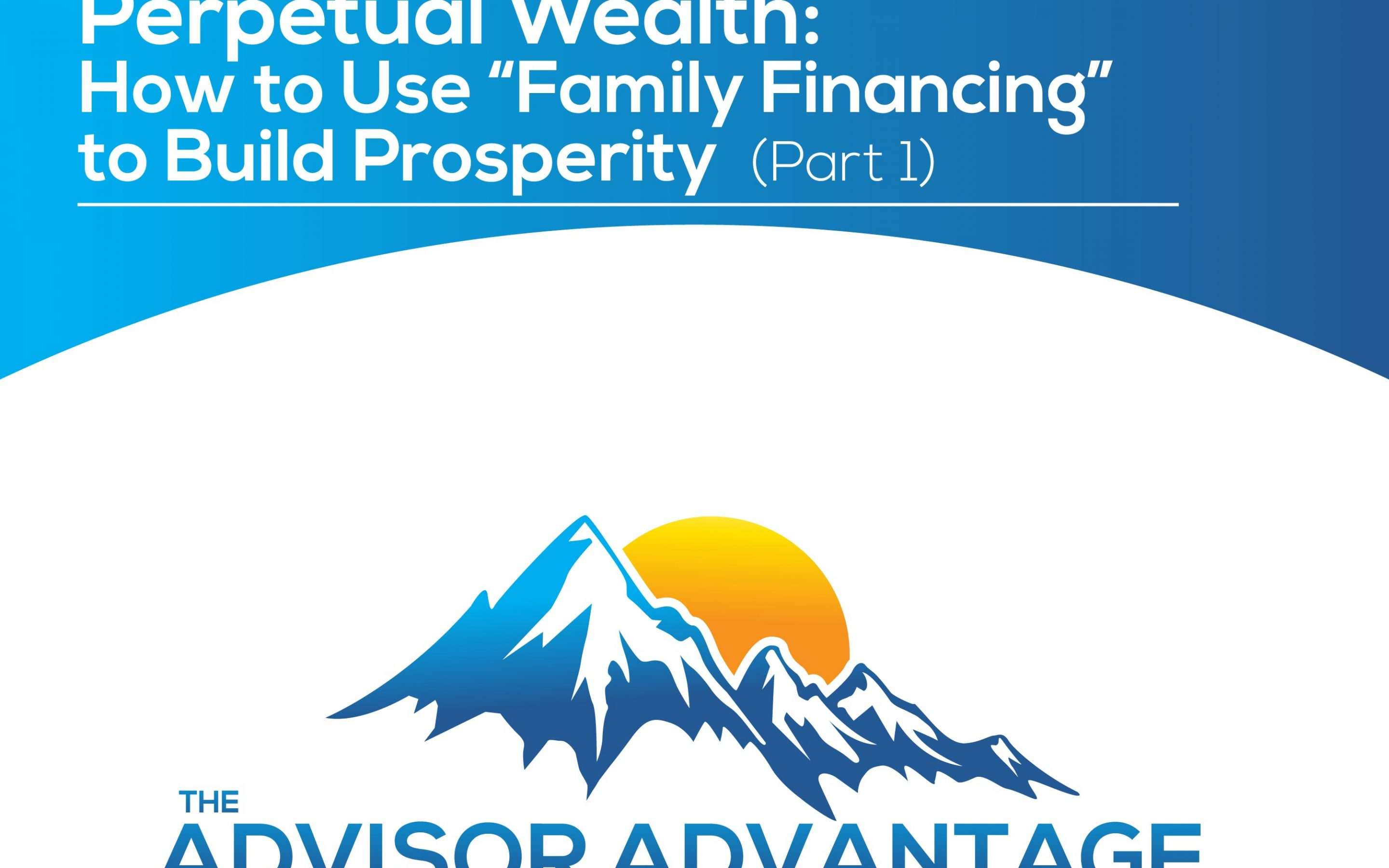 "Perpetual Wealth: How to Use ""Family Financing"" to Build Prosperity – BONUS"