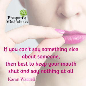 if you can't say something nice about someone.prosperitymindfulness.314