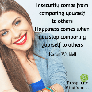 insecurity comes from comparing yourself.prosperitymindfulness.402.3668