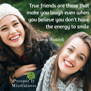 true friends are those that make you laugh.prosperitymindfulness.158
