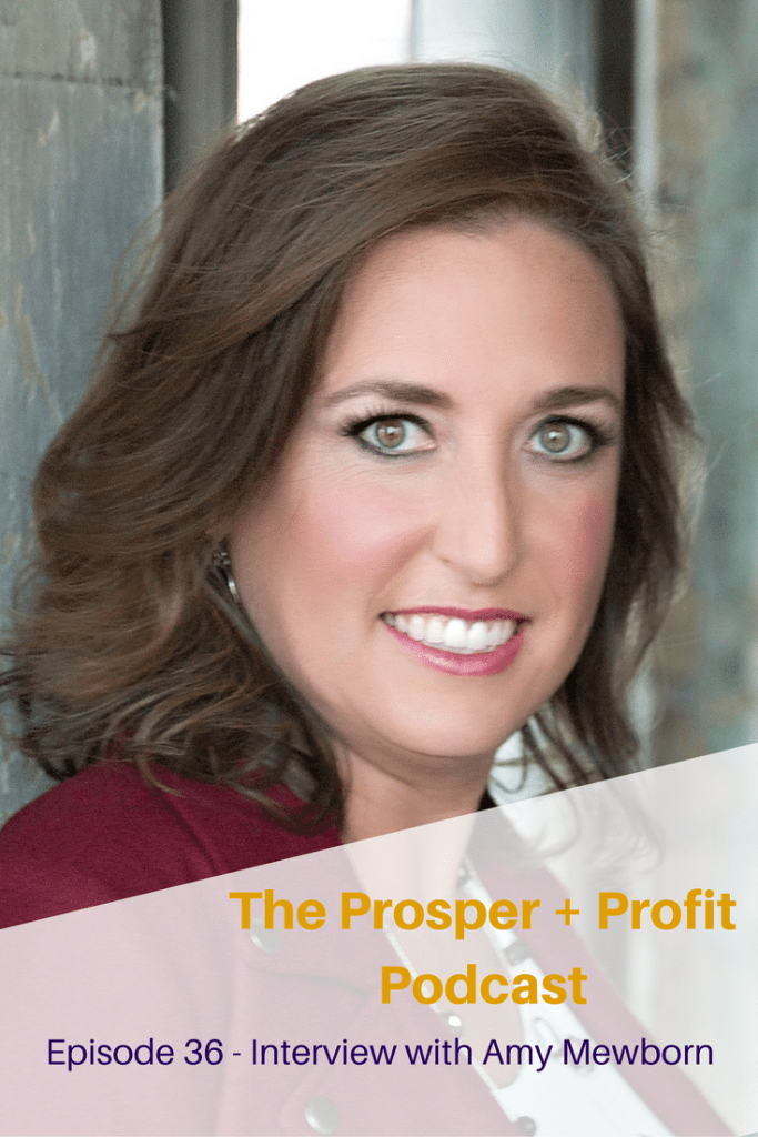 The Prosper + Profit Podcast Interviews Amy Mewborn, Helping Women with their Money