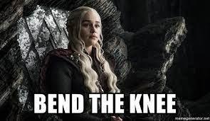 Bend the knee - Bend the Knee | Meme Generator