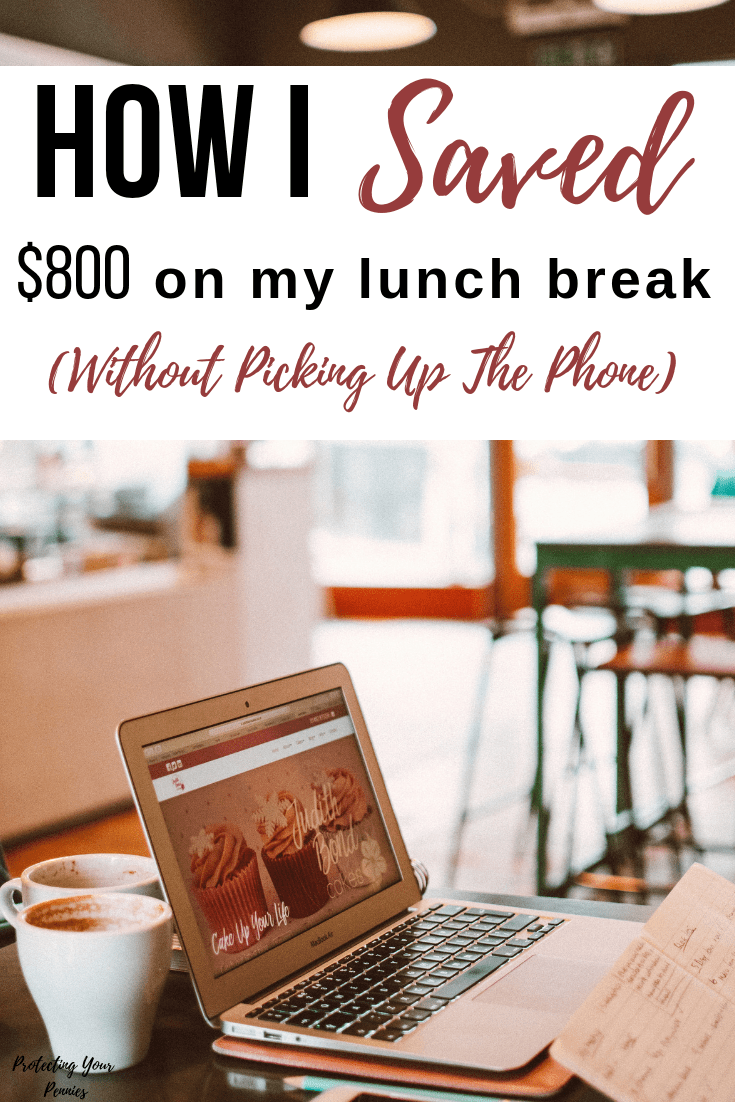 How I saved $800 On my lunch break without picking up the phone