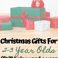 Christmas Gifts for 2-3 Year olds - Still being used