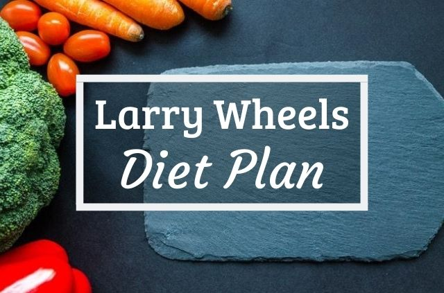 Larry Wheels Diet
